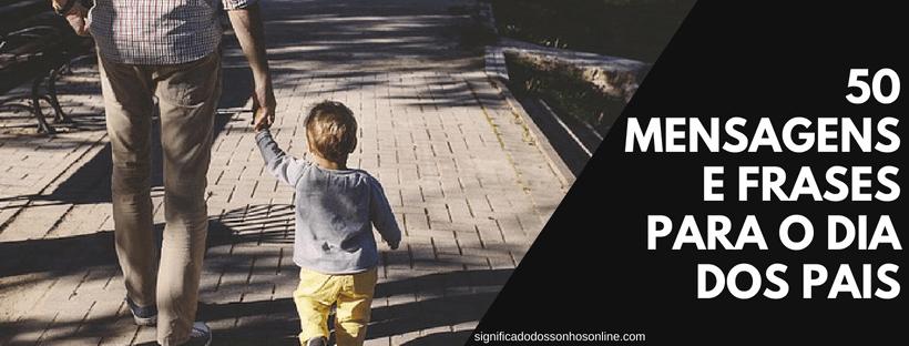 50 Mensagens e Frases para o Dia dos Pais