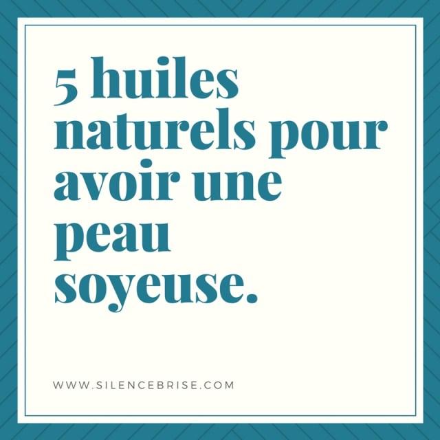5 huiles naturels pour avoir une peau soyeuse