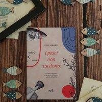 """""""I pesci non esistono"""" di Lulu Miller: illuminante"""