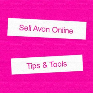 Tips and Tools To Sell Avon Online