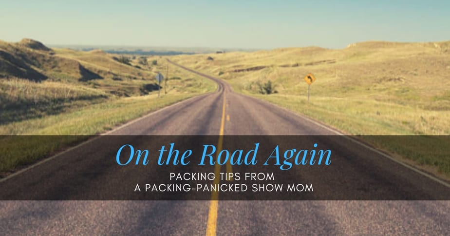 On the Road Again: Packing Tips from a Packing-Panicked Show Mom