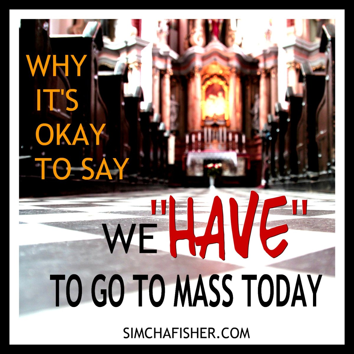 """Why it's okay to say I """"have"""" to go to Mass today"""