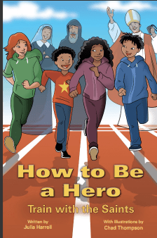 HOW TO BE A HERO: TRAIN WITH THE SAINTS is fresh, clear, and useful