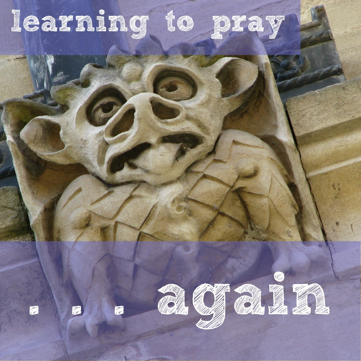 Learning to pray, again