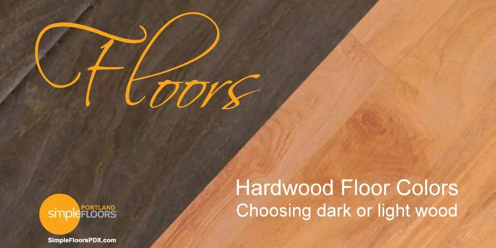Hardwood Floors – Choosing Dark OR Light Wood Colors