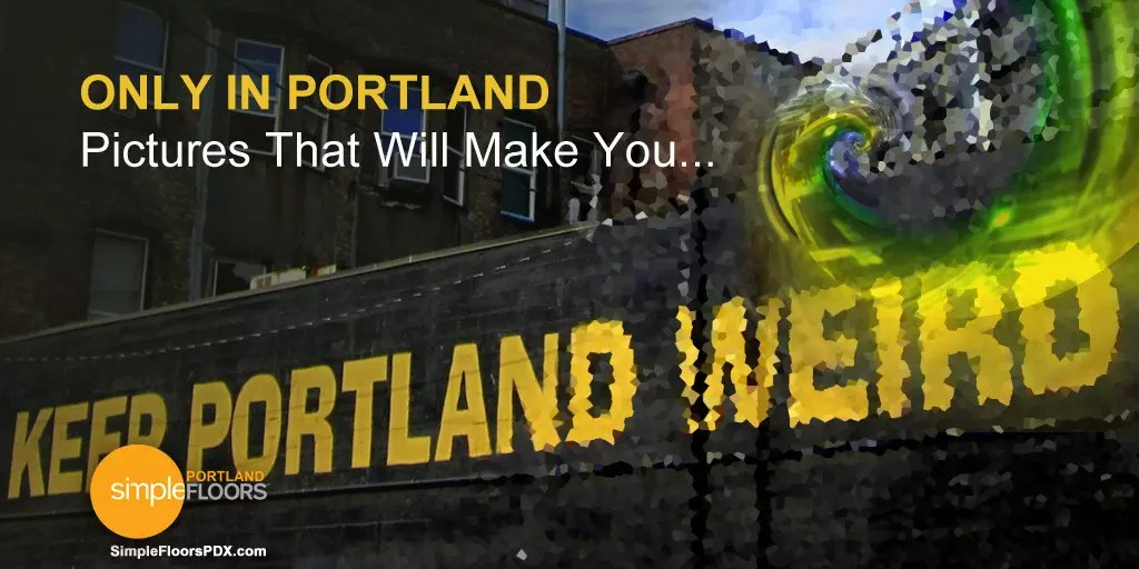 Portland pictures that are weird, odd and crazy