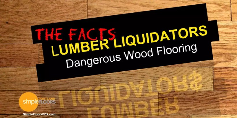 Lumber Liquidators Dangerous Wood Flooring – The Facts