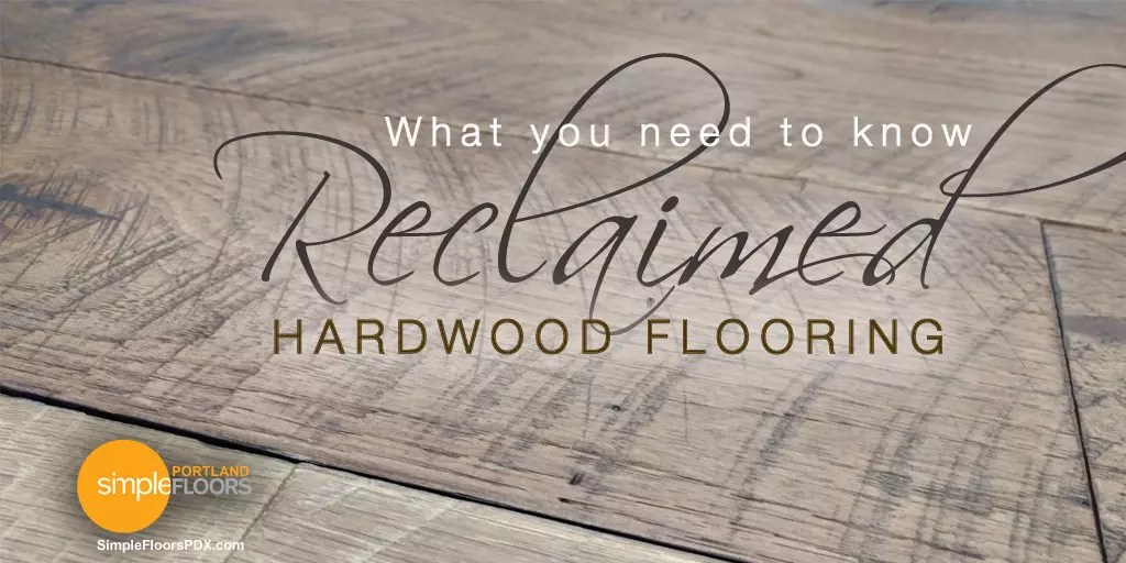 Reclaimed Wood Floors – What You Need To Know