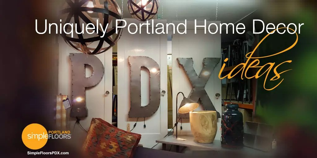 Uniquely Portland Home Decor Ideas