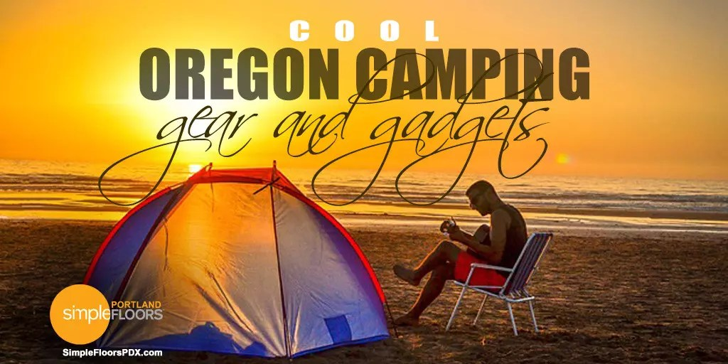 Cool Oregon Camping – Best Camping Gear and Gadgets
