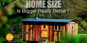 Home Size - Is big or tiny better?
