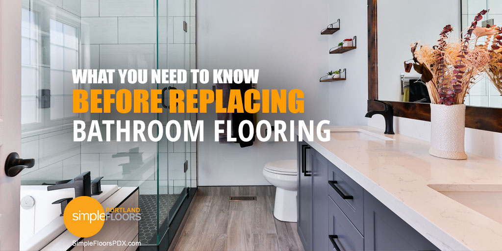 You Need To Know Before Replacing Bathroom Flooring
