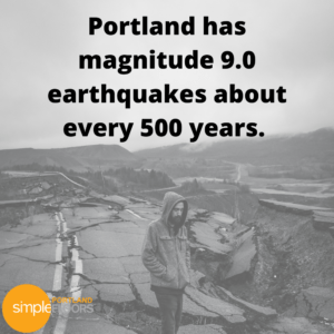 Portland has about a 9.0 magnitude earthquake every 300-900 years.