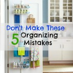 5 Common Organizing Mistakes