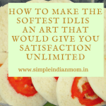 How to Make The Softest Idlis – An Art That Would Give You Satisfaction