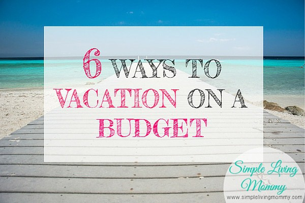 Budget Family Vacations – 6 Ways to Plan