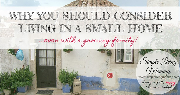 Why You Should Consider Living in a Small Home…even with a Growing Family