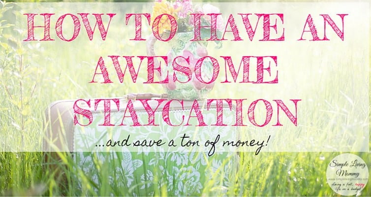 How to Have an Awesome Staycation