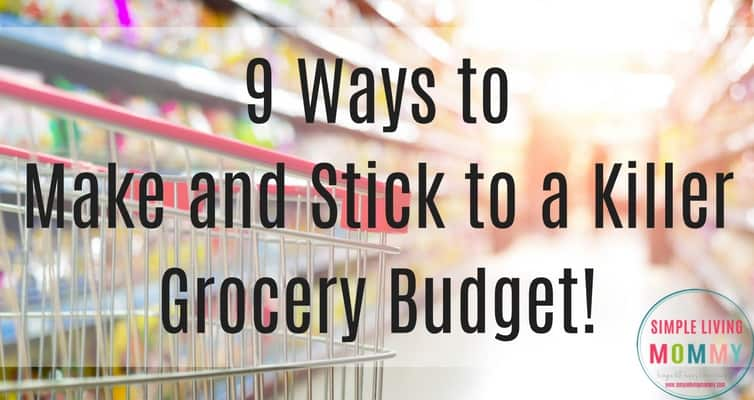 9 ways to make and stick to a killer grocery budget simple