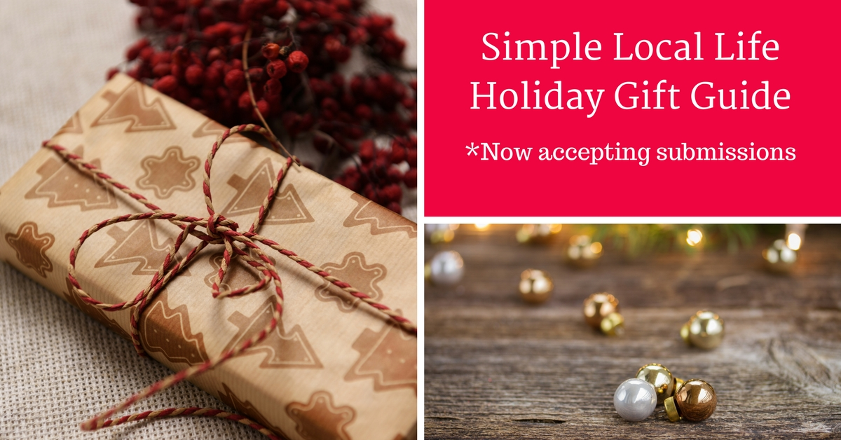 Simple Local Life Holiday Gift Guide- Now Open for Submissions!