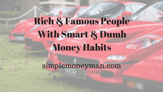 Rich & Famous People With Smart & Dumb Money Habits simple money man