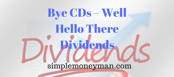Bye CDs – Well Hello There Dividends simple money man
