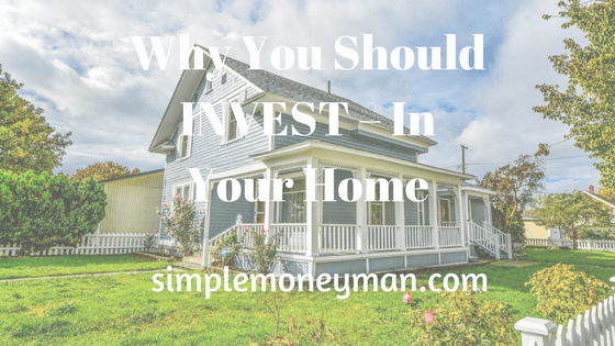 Why You Should Invest – In Your Home