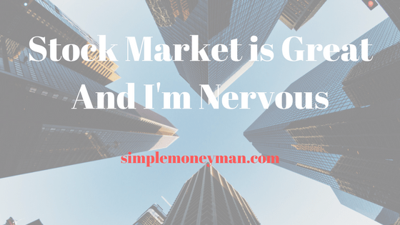Stock Market is Great And I'm Nervous simple money man