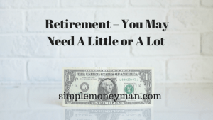 Retirement – You May Need A Little or A Lot simple money man