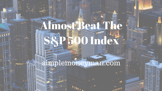 Almost Beat The S&P 500 Index simple money man