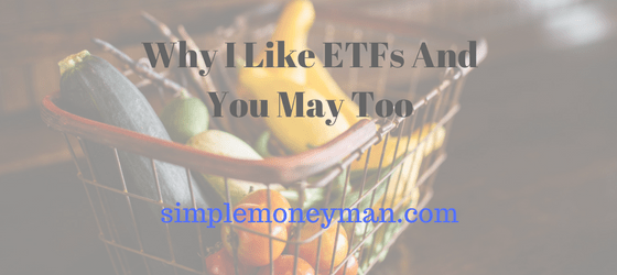 Why I Like ETFs And You May Too simple money man