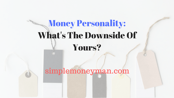 Money Personality: What's The Downside Of Yours?