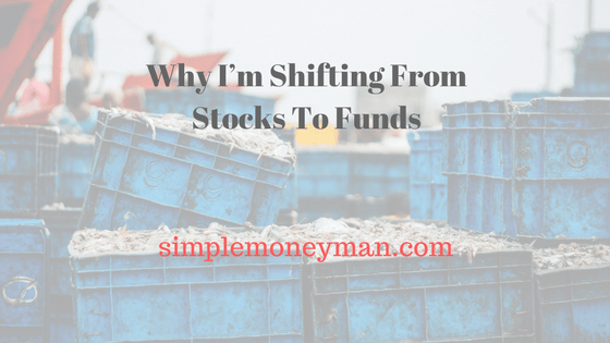 Why I'm Shifting From Stocks To Funds