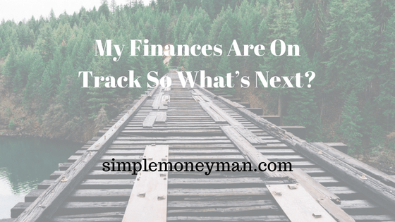 my finances are on track so what s next simple money man