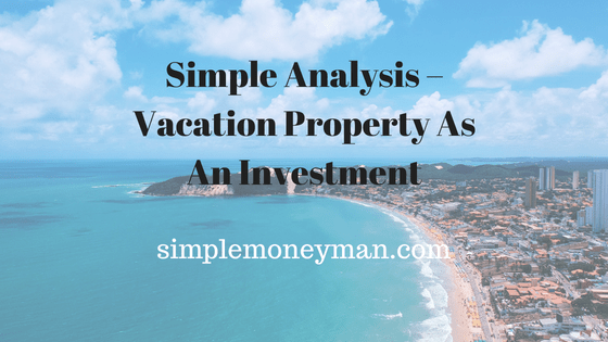 Simple Analysis – Vacation Property As An Investment simple money man
