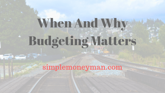 When And Why Budgeting Matters simple money man