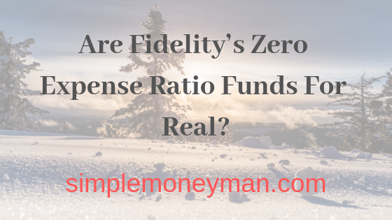 Are Fidelity's Zero Expense Ratio Funds For Real simple money man
