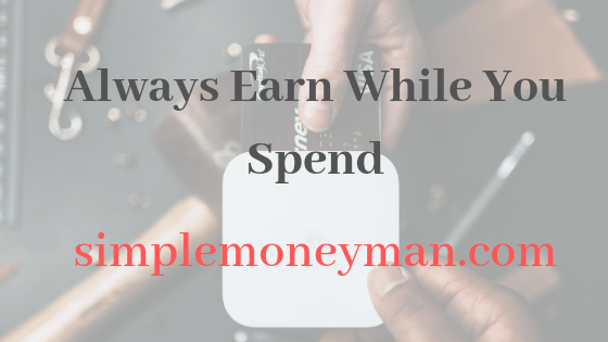 Always Earn While You Spend simple money man