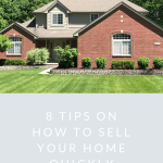 8 Tips On How To Sell Your Home Quickly