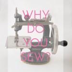 Why Do You Sew? Elizabeth's Story…