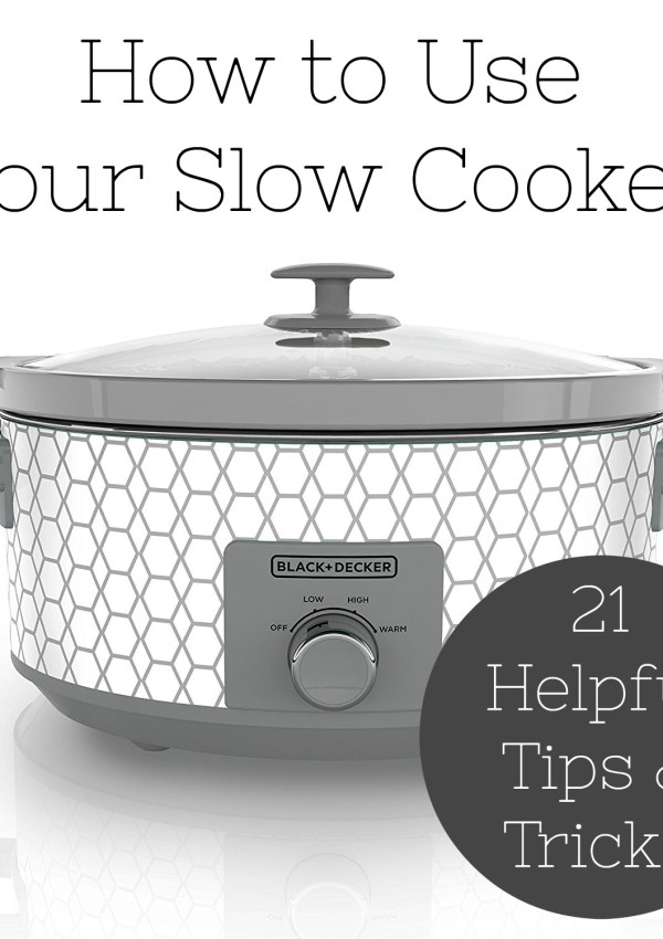 How to Use Your Slow Cooker:  Tips and Tricks