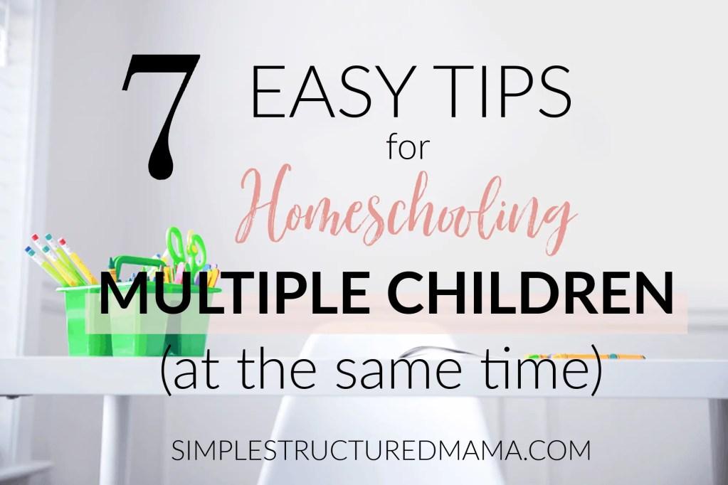 7 Easy Tips for Homeschooling Multiple Children at the Same Time