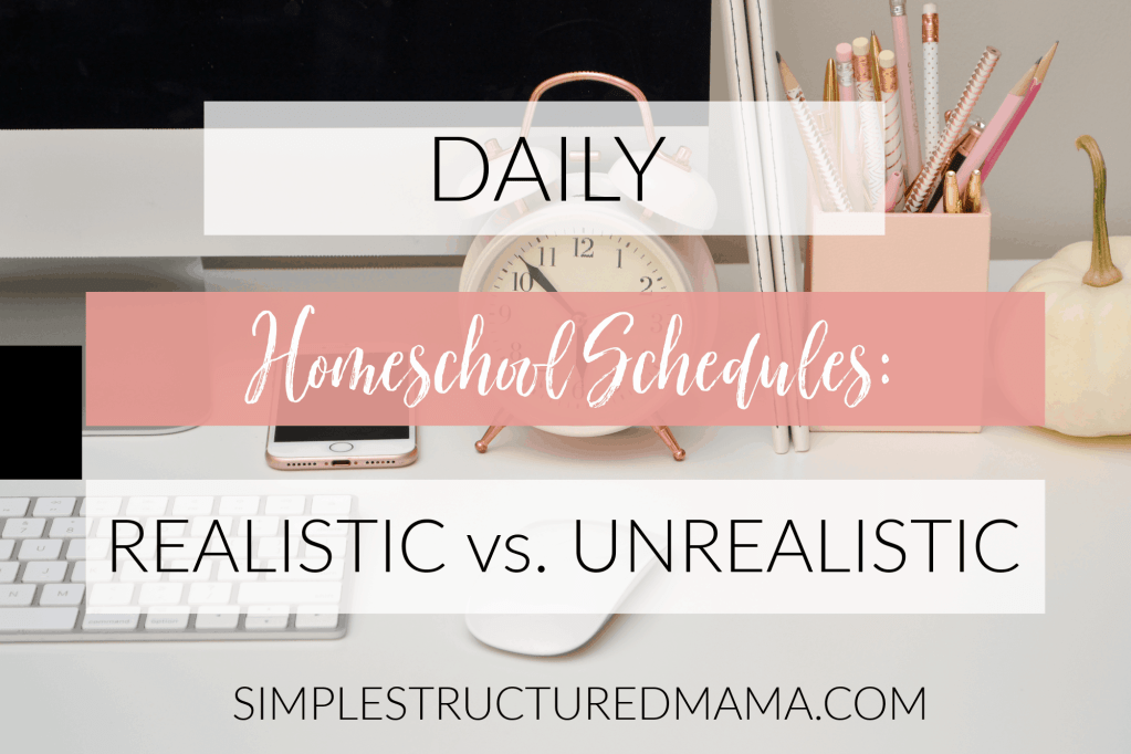 Homeschooling Schedules: What's Realistic and What's Not?