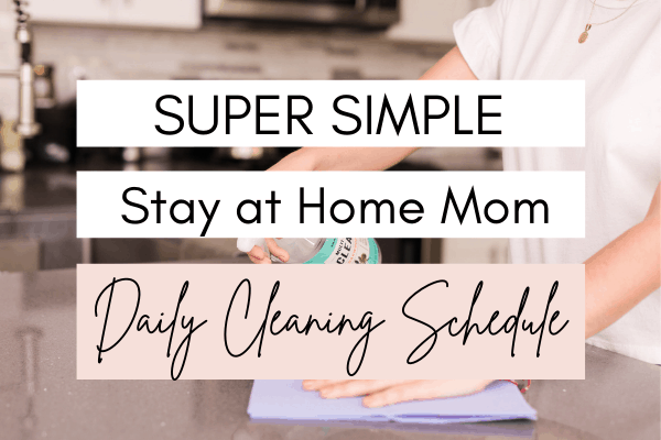 Super Simple Stay at Home Mom Daily Cleaning Schedule