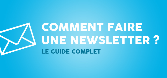 comment faire une newsletter : le guide complet