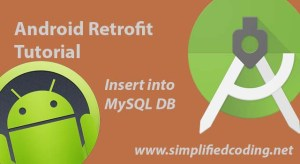 Android Retrofit Tutorial to Insert into MySQL Database