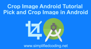 Crop Image Android Tutorial – Pick and Crop Image in Android