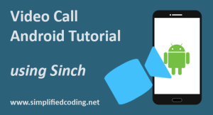 Video Call Android Tutorial – Implementing Video Call using Sinch
