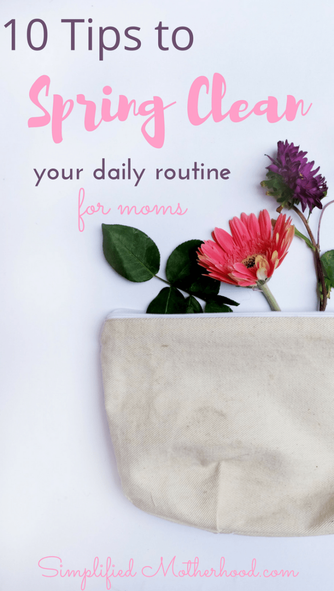 10 Tips to Spring Clean your Daily Routine for Busy Moms