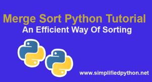 Merge Sort Python Tutorial – An Efficient Way Of Sorting